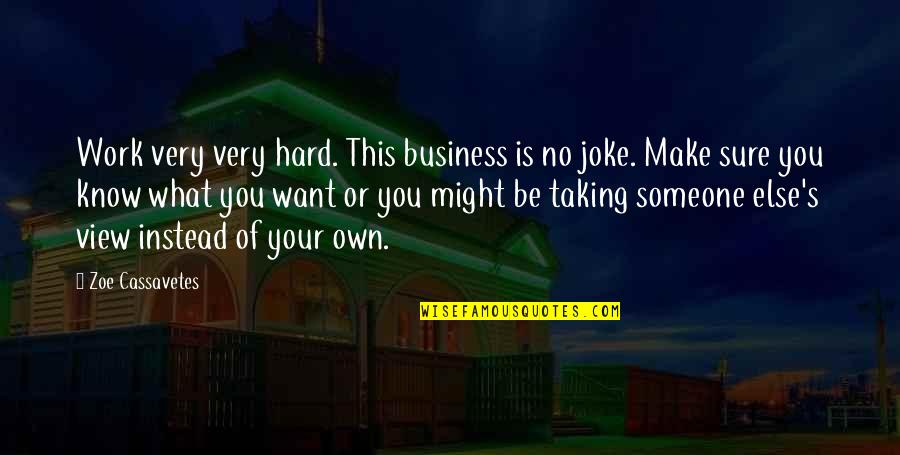 D R Bendre Quotes By Zoe Cassavetes: Work very very hard. This business is no
