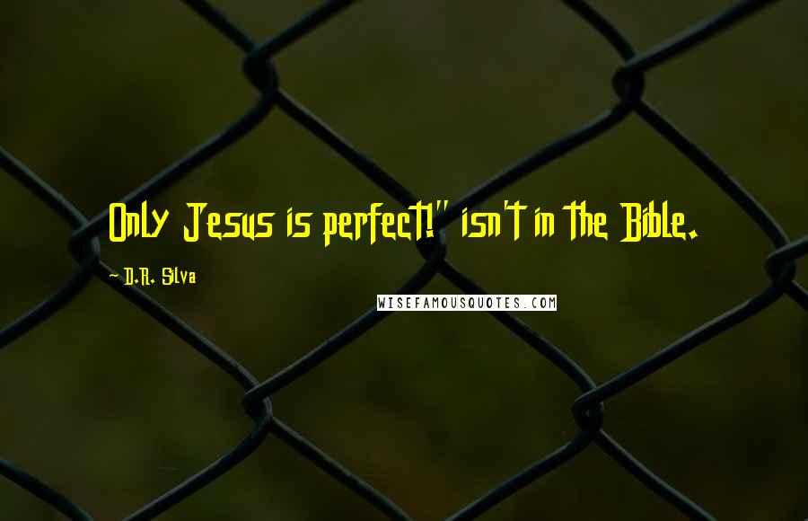 "D.R. Silva quotes: Only Jesus is perfect!"" isn't in the Bible."