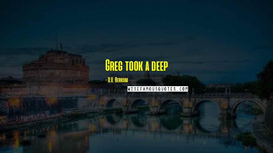 D.V. Berkom quotes: Greg took a deep