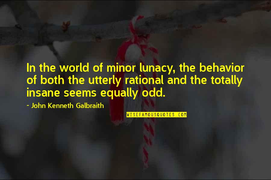 Da Gama Quotes By John Kenneth Galbraith: In the world of minor lunacy, the behavior