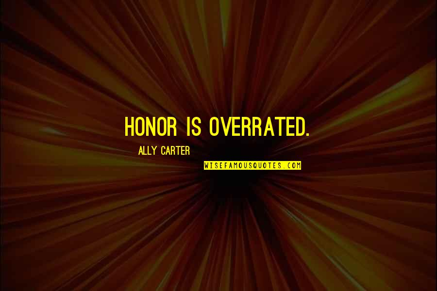 Da Maniac Quotes By Ally Carter: Honor is overrated.