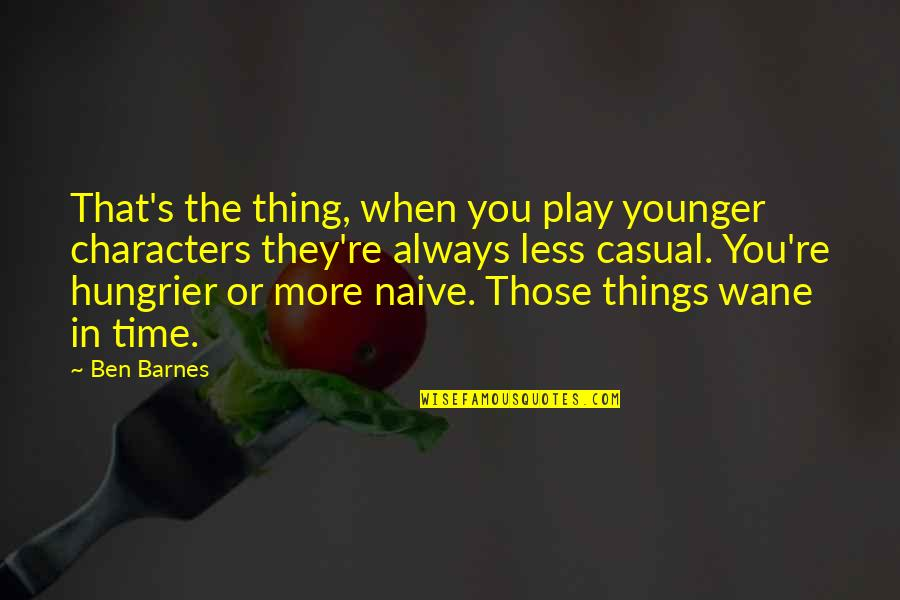 Da Maniac Quotes By Ben Barnes: That's the thing, when you play younger characters