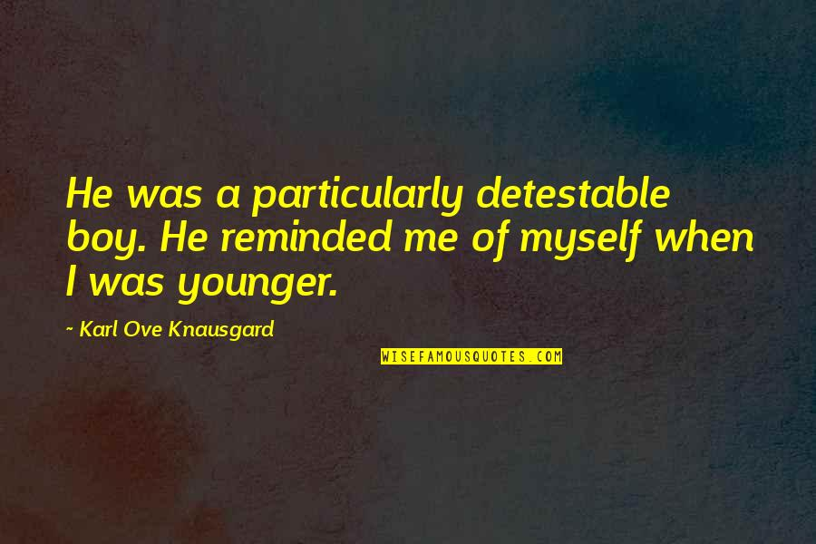Da Maniac Quotes By Karl Ove Knausgard: He was a particularly detestable boy. He reminded
