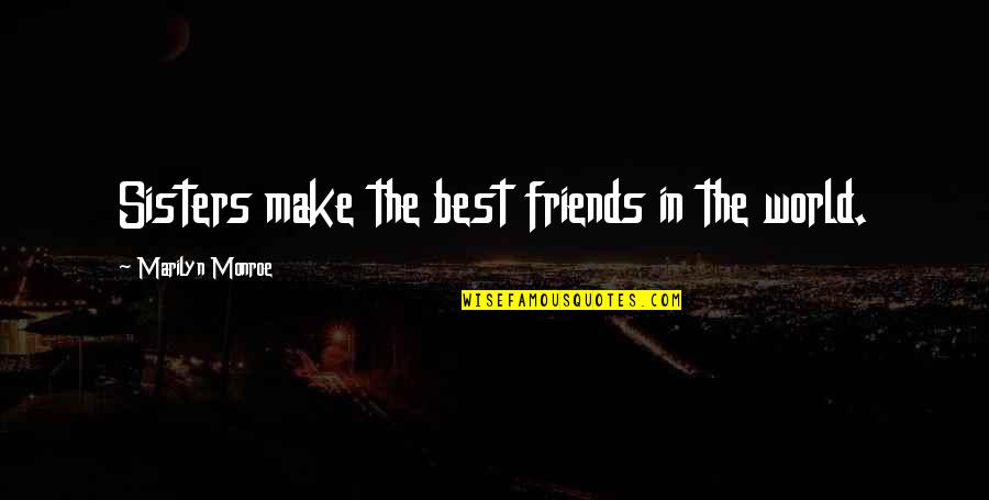 Da Maniac Quotes By Marilyn Monroe: Sisters make the best friends in the world.