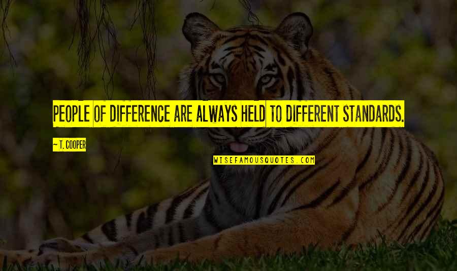 Da Maniac Quotes By T. Cooper: People of difference are always held to different