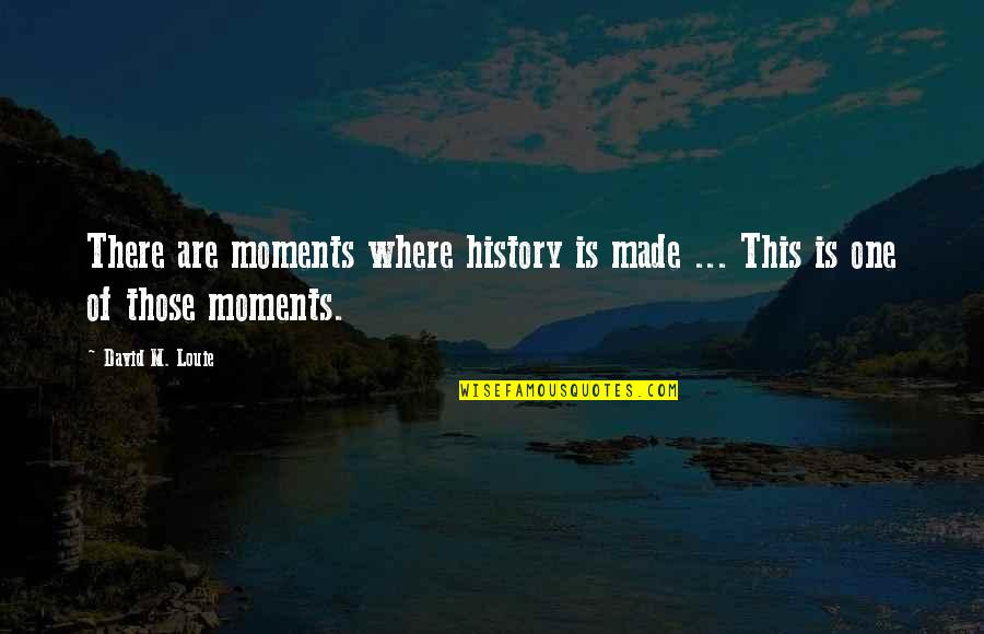 Daca Quotes By David M. Louie: There are moments where history is made ...