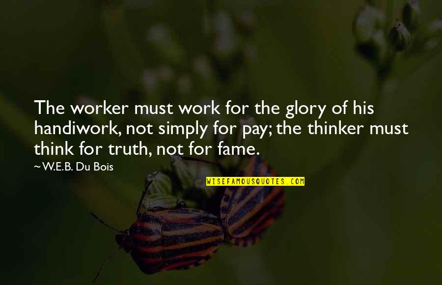 Daca Quotes By W.E.B. Du Bois: The worker must work for the glory of