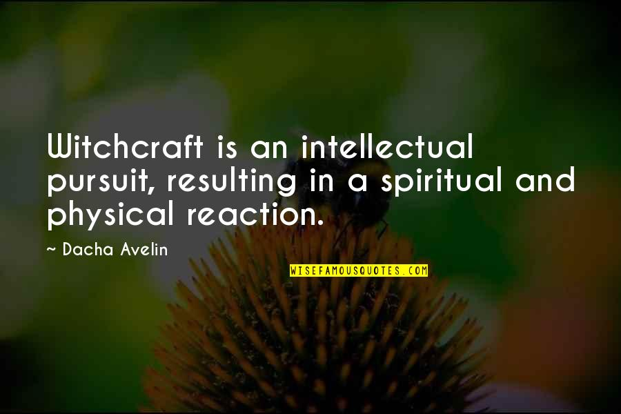 Dacha Quotes By Dacha Avelin: Witchcraft is an intellectual pursuit, resulting in a