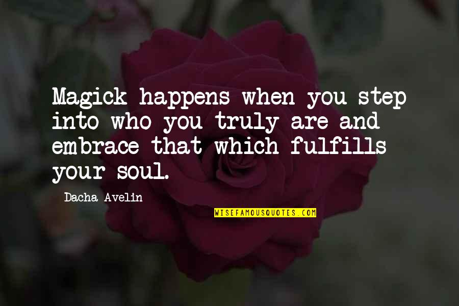 Dacha Quotes By Dacha Avelin: Magick happens when you step into who you
