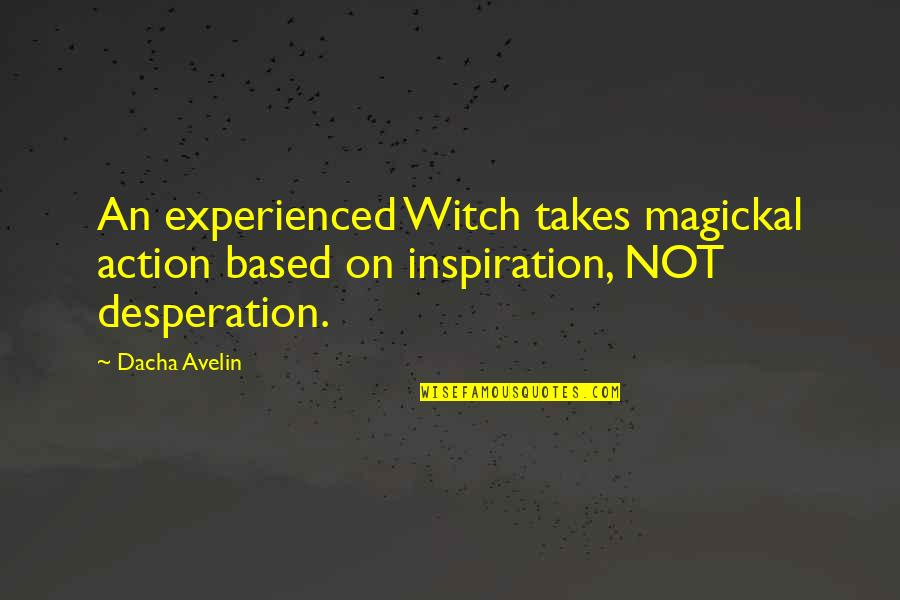 Dacha Quotes By Dacha Avelin: An experienced Witch takes magickal action based on