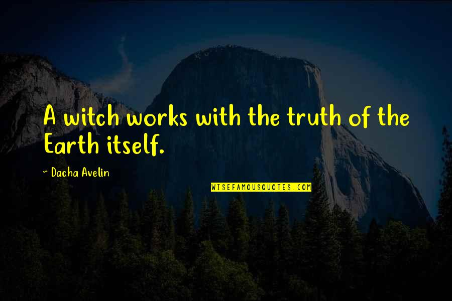 Dacha Quotes By Dacha Avelin: A witch works with the truth of the
