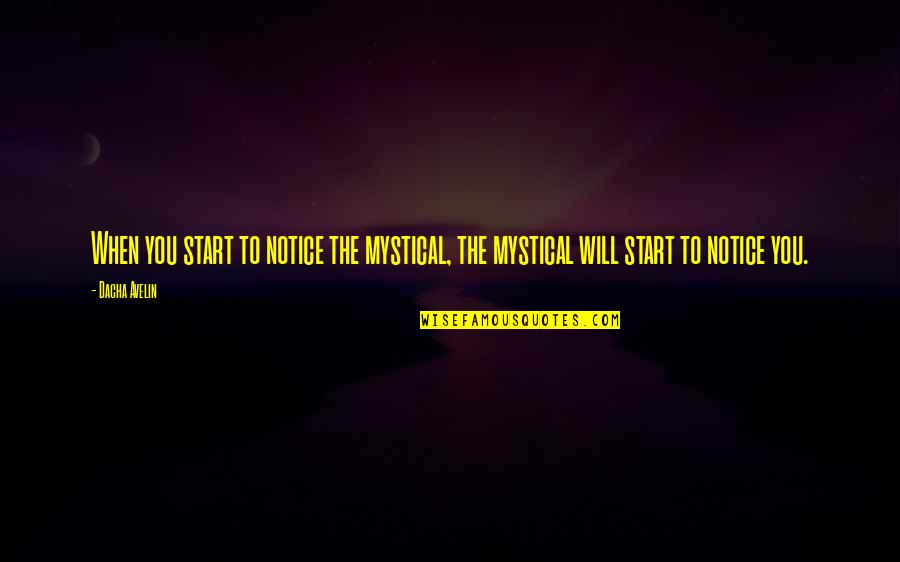 Dacha Quotes By Dacha Avelin: When you start to notice the mystical, the