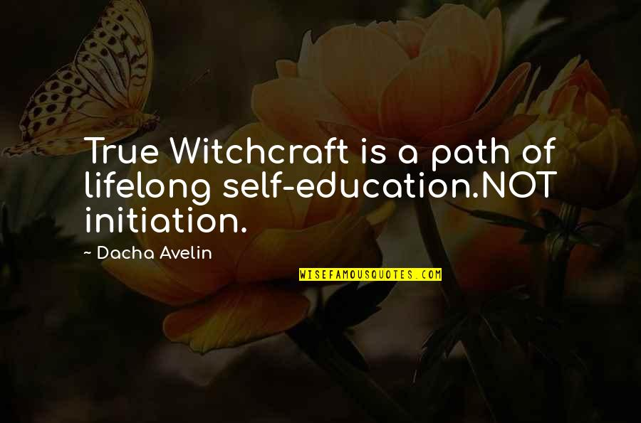 Dacha Quotes By Dacha Avelin: True Witchcraft is a path of lifelong self-education.NOT