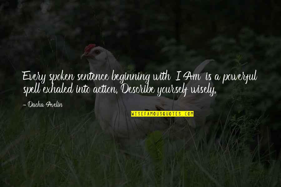 Dacha Quotes By Dacha Avelin: Every spoken sentence beginning with 'I Am' is