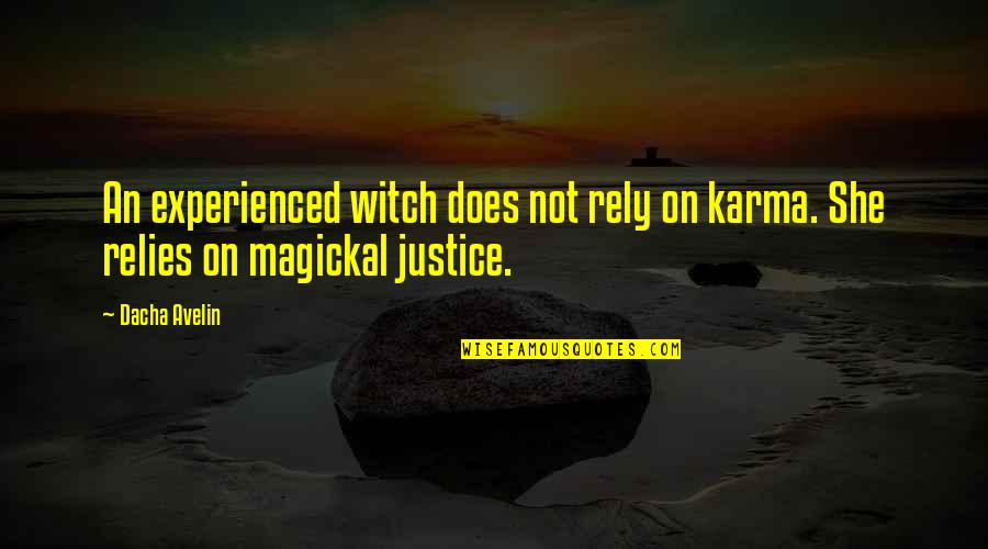 Dacha Quotes By Dacha Avelin: An experienced witch does not rely on karma.