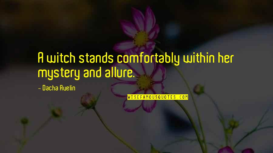 Dacha Quotes By Dacha Avelin: A witch stands comfortably within her mystery and