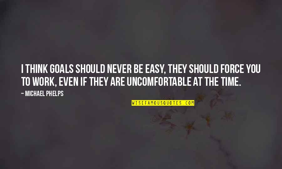 Dacha Quotes By Michael Phelps: I think goals should never be easy, they