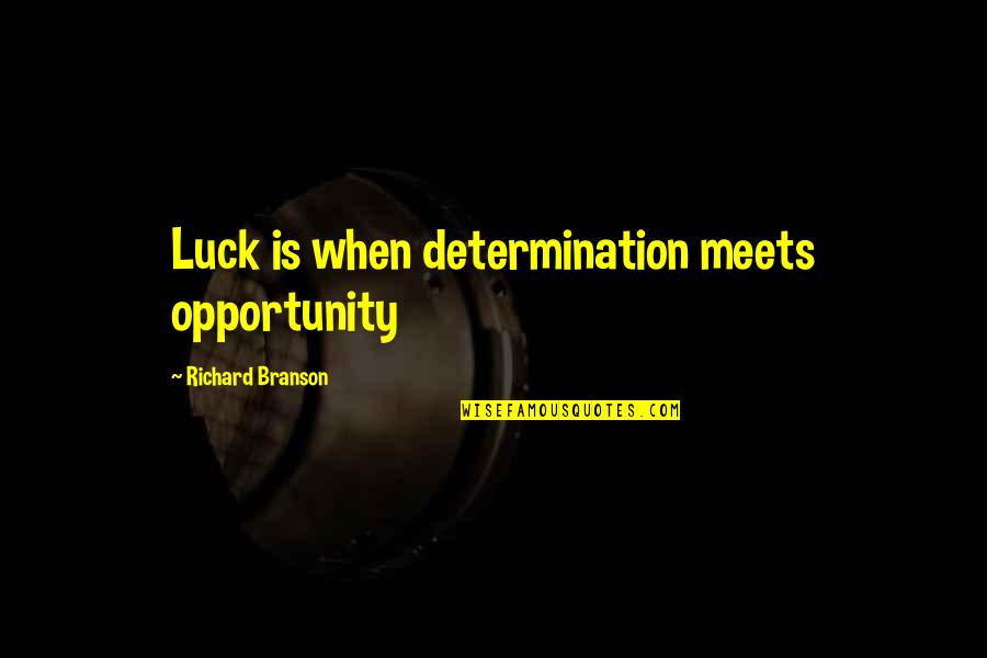 Dacha Quotes By Richard Branson: Luck is when determination meets opportunity