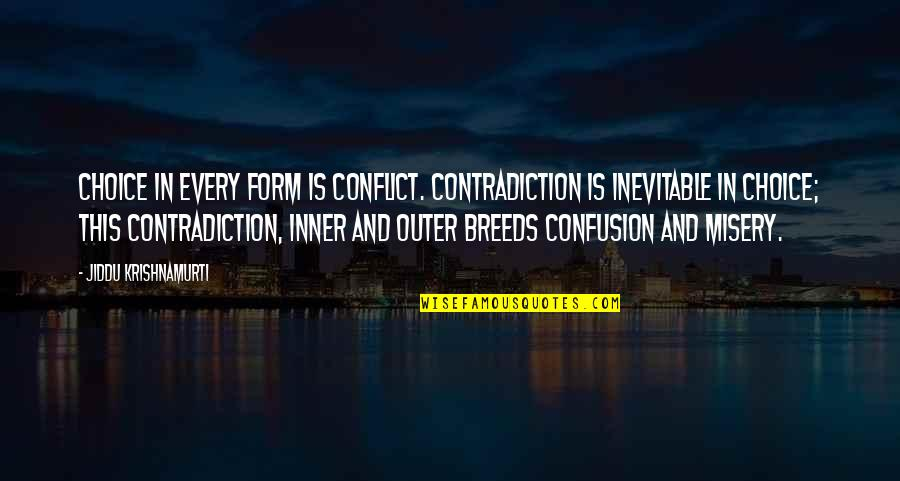 Dachau Survivors Quotes By Jiddu Krishnamurti: Choice in every form is conflict. Contradiction is