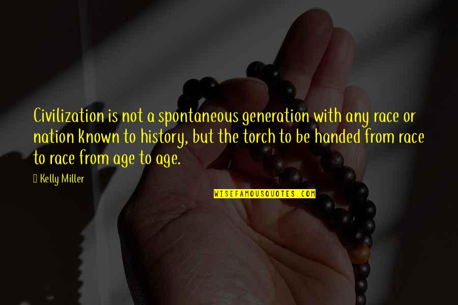 Dachau Survivors Quotes By Kelly Miller: Civilization is not a spontaneous generation with any