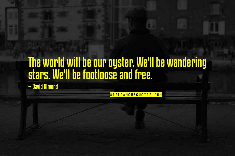 Dacque Quotes By David Almond: The world will be our oyster. We'll be