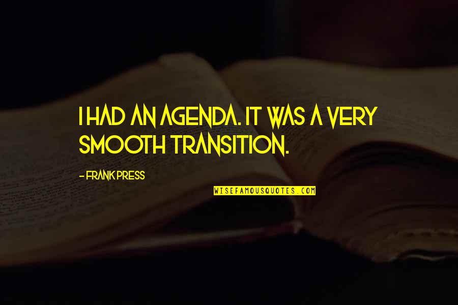 Dacque Quotes By Frank Press: I had an agenda. It was a very