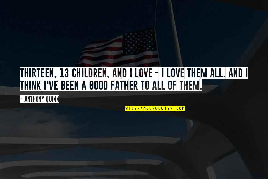 Dad And Father Quotes By Anthony Quinn: Thirteen, 13 children, and I love - I