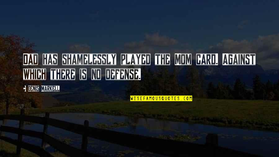 Dad And Father Quotes By Denis Markell: Dad has shamelessly played the Mom card. Against