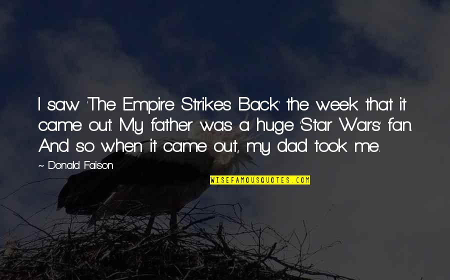 Dad And Father Quotes By Donald Faison: I saw 'The Empire Strikes Back' the week
