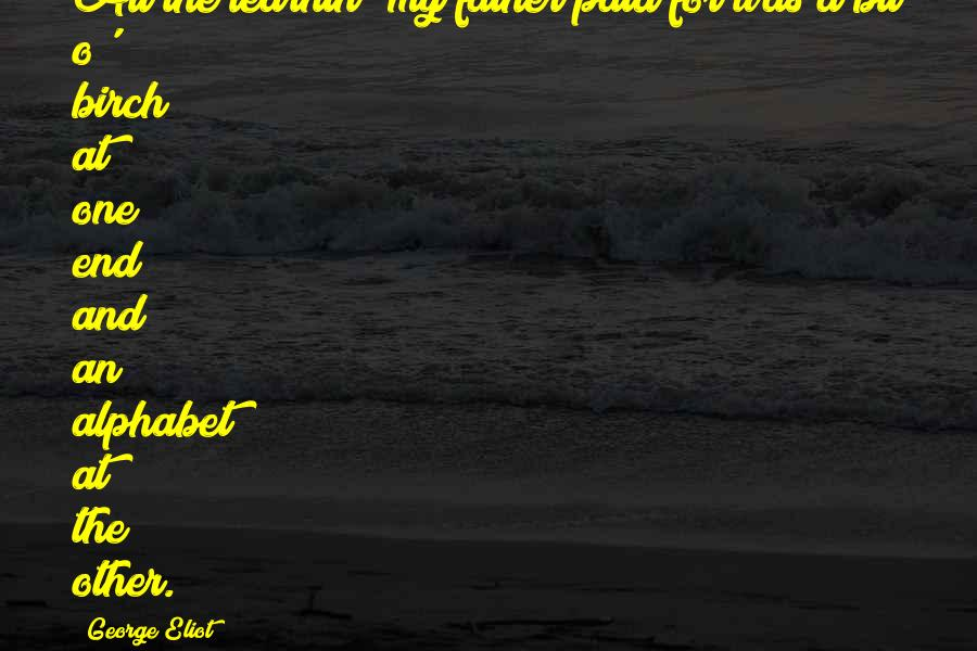 Dad And Father Quotes By George Eliot: All the learnin' my father paid for was