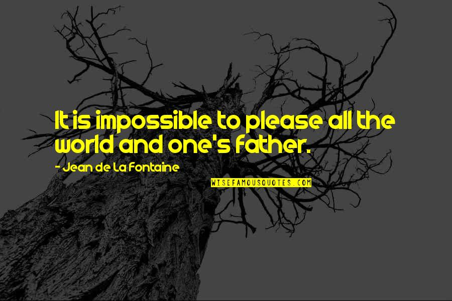 Dad And Father Quotes By Jean De La Fontaine: It is impossible to please all the world