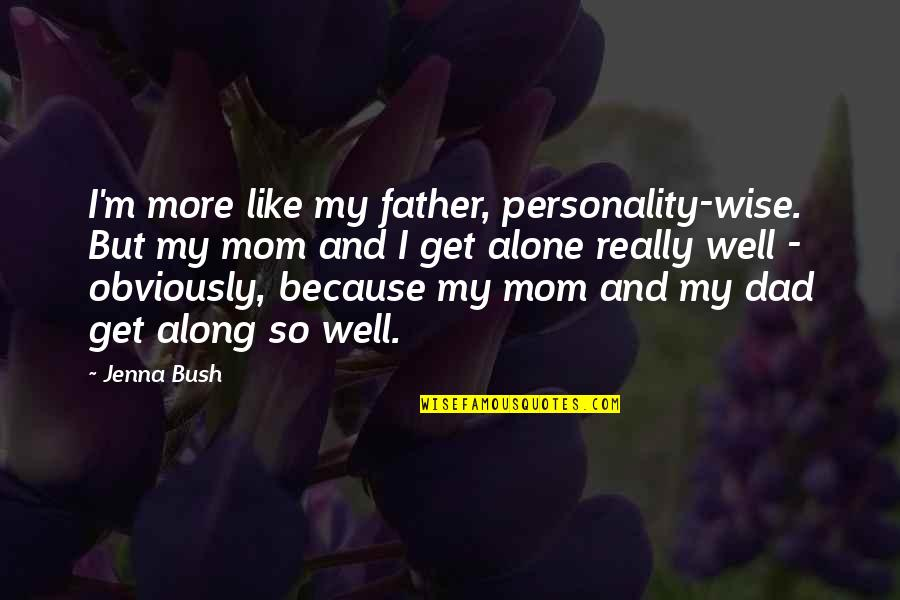 Dad And Father Quotes By Jenna Bush: I'm more like my father, personality-wise. But my