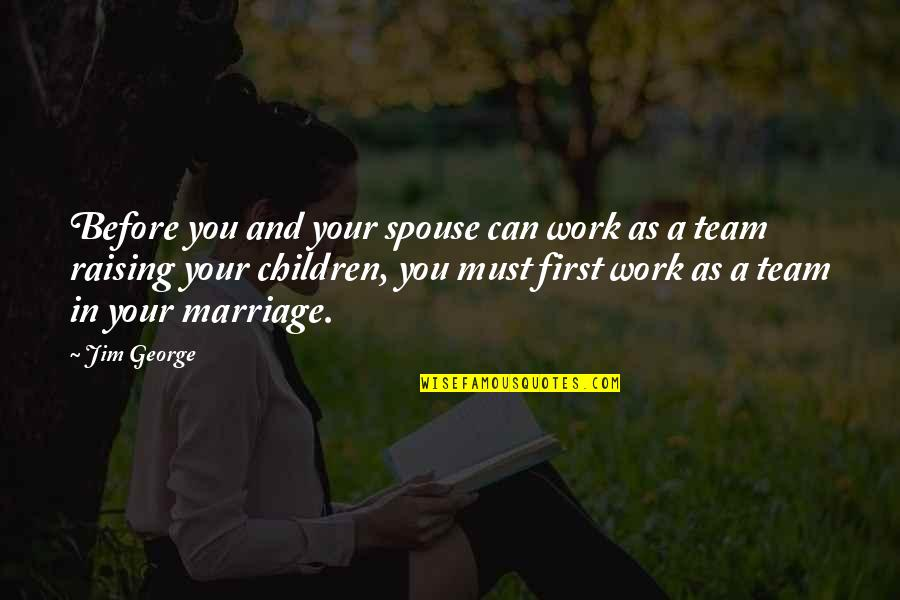 Dad And Father Quotes By Jim George: Before you and your spouse can work as
