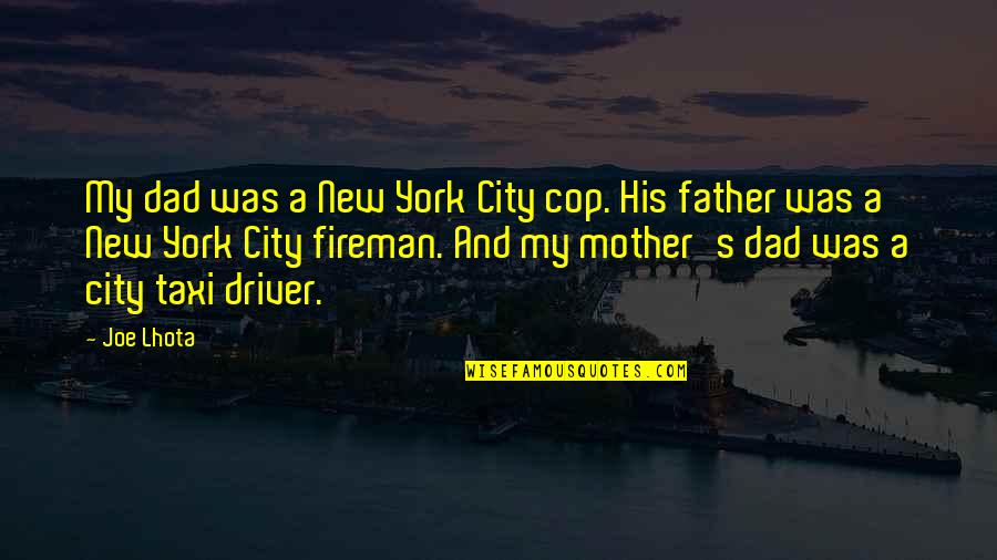 Dad And Father Quotes By Joe Lhota: My dad was a New York City cop.