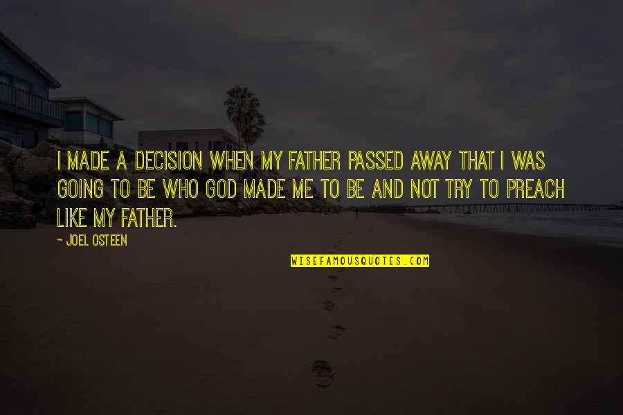 Dad And Father Quotes By Joel Osteen: I made a decision when my father passed