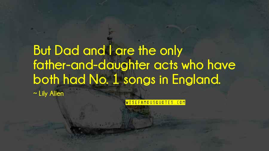 Dad And Father Quotes By Lily Allen: But Dad and I are the only father-and-daughter