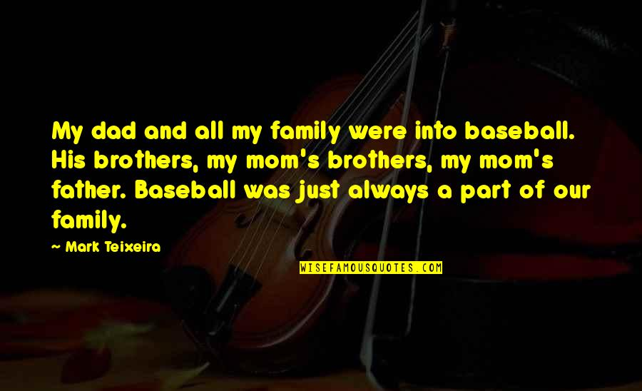 Dad And Father Quotes By Mark Teixeira: My dad and all my family were into