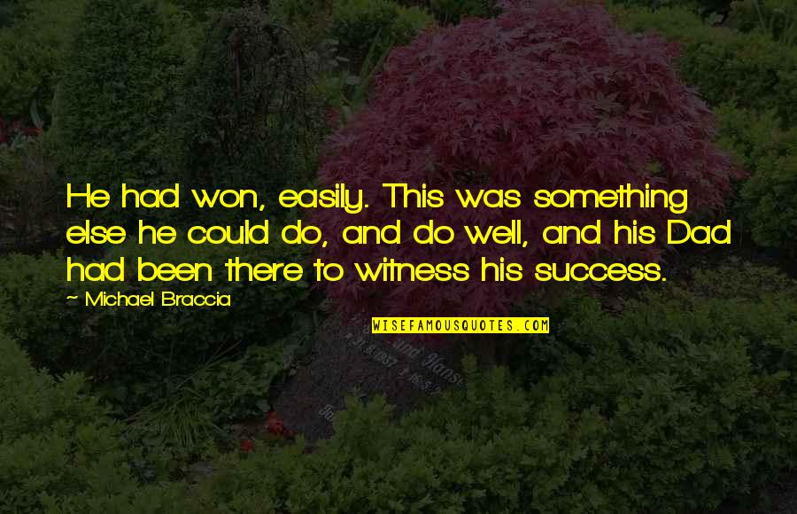 Dad And Father Quotes By Michael Braccia: He had won, easily. This was something else