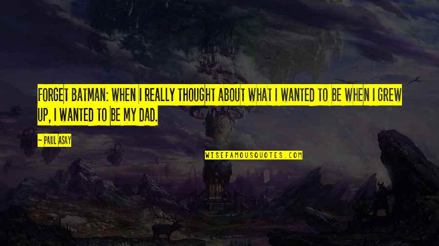 Dad And Father Quotes By Paul Asay: Forget Batman: when I really thought about what