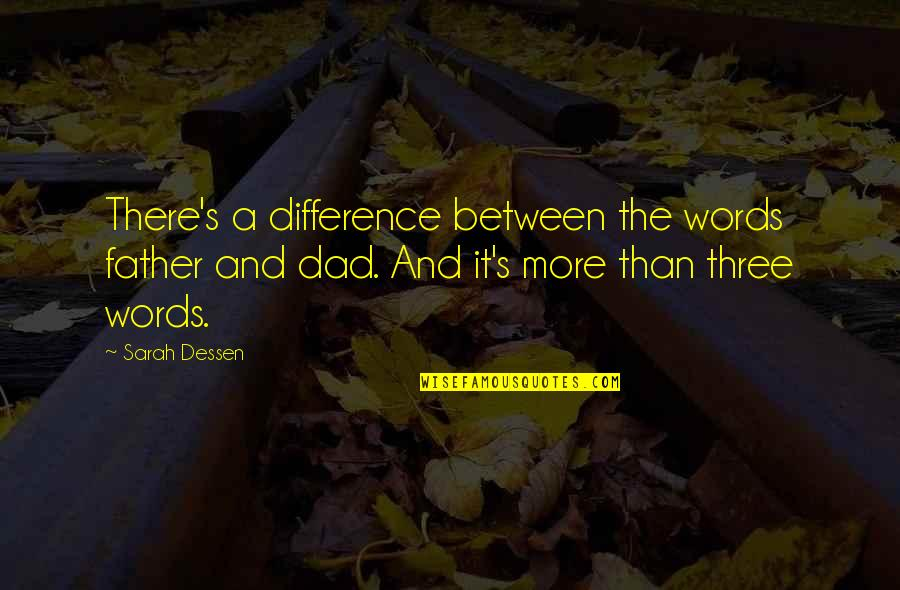 Dad And Father Quotes By Sarah Dessen: There's a difference between the words father and