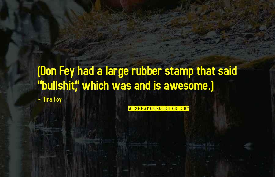Dad And Father Quotes By Tina Fey: (Don Fey had a large rubber stamp that