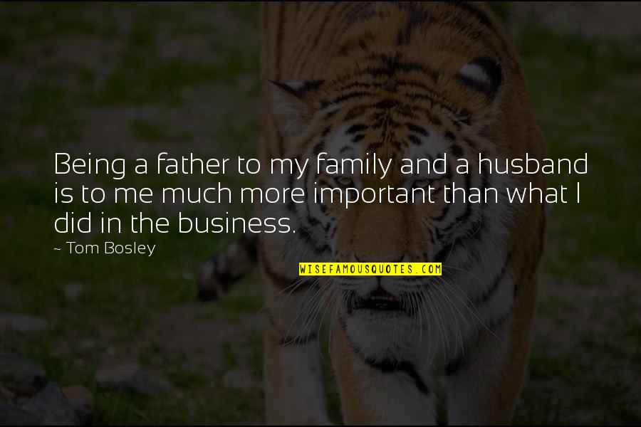 Dad And Father Quotes By Tom Bosley: Being a father to my family and a