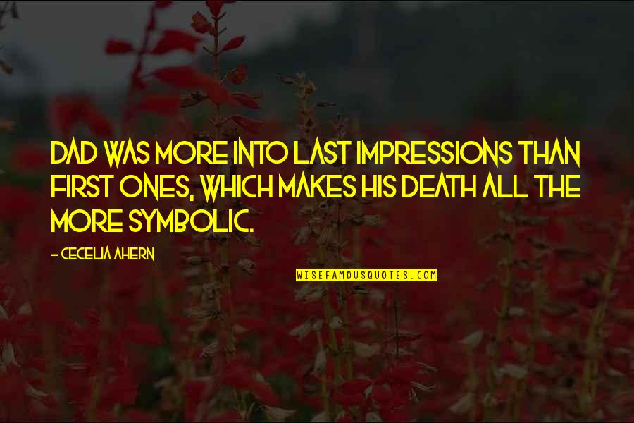 Dad Death Quotes By Cecelia Ahern: Dad was more into last impressions than first
