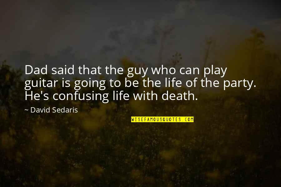 Dad Death Quotes By David Sedaris: Dad said that the guy who can play