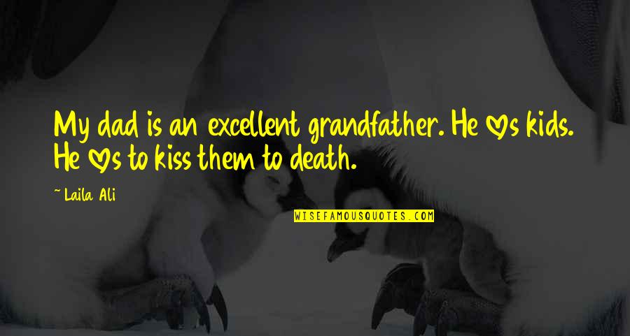 Dad Death Quotes By Laila Ali: My dad is an excellent grandfather. He loves