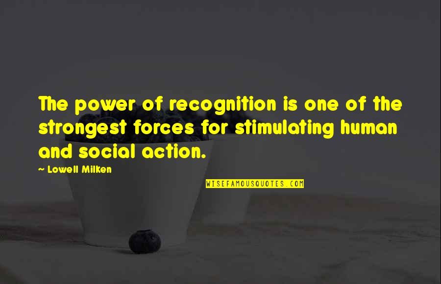 Dad Death Quotes By Lowell Milken: The power of recognition is one of the