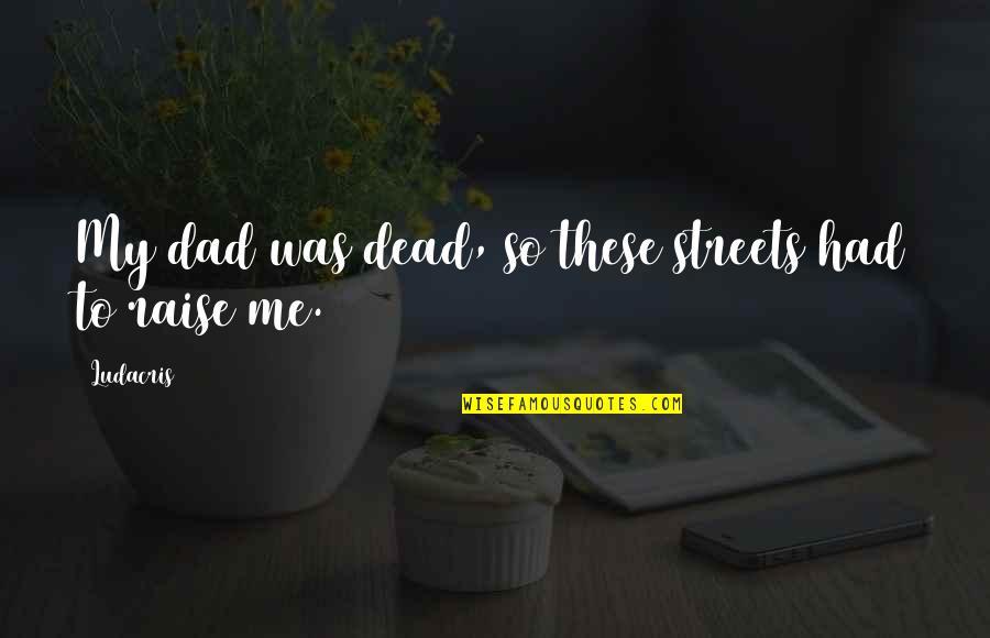 Dad Death Quotes By Ludacris: My dad was dead, so these streets had