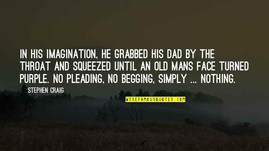 Dad Death Quotes By Stephen Craig: In his imagination, he grabbed his dad by