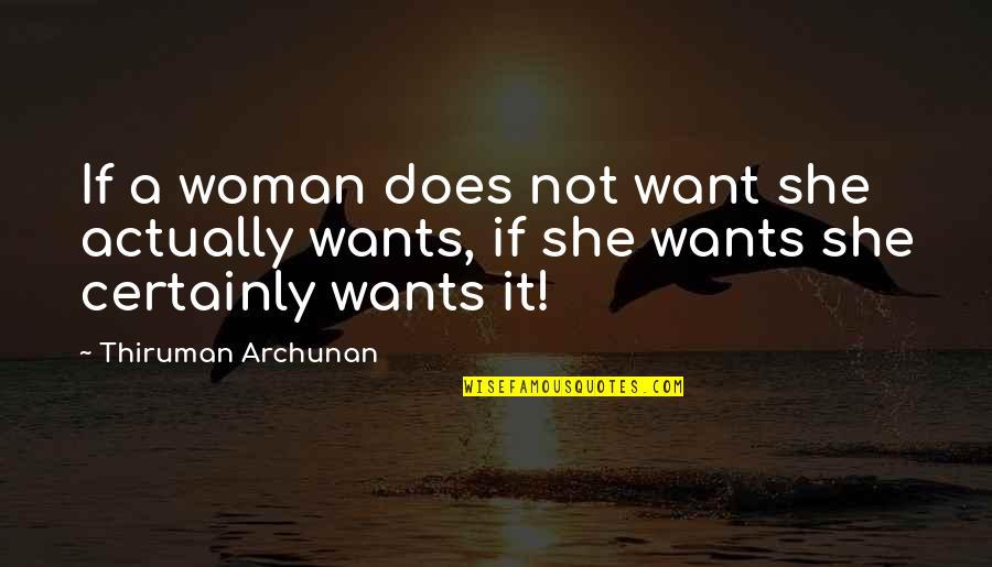 Dad Death Quotes By Thiruman Archunan: If a woman does not want she actually