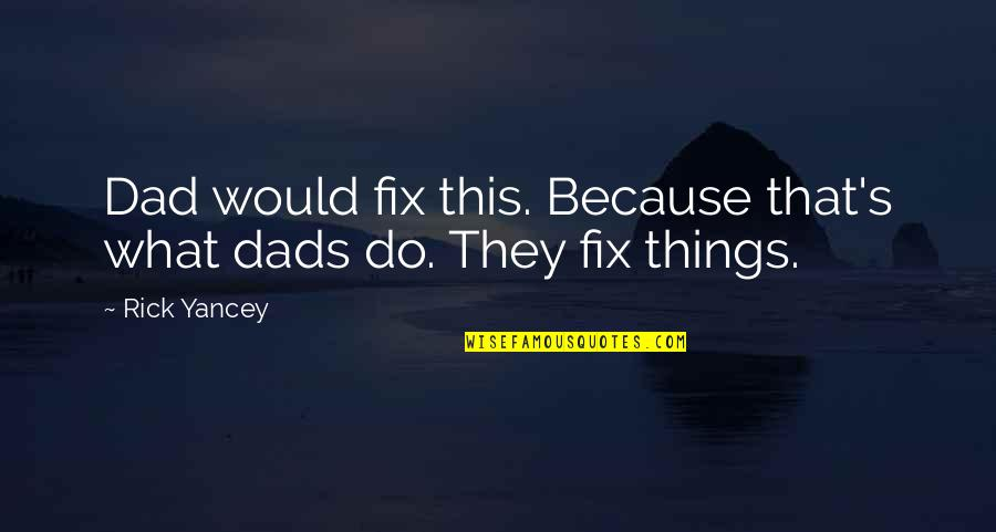 Dad Fix It Quotes By Rick Yancey: Dad would fix this. Because that's what dads